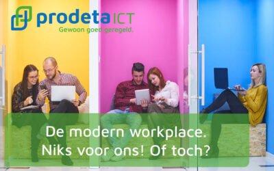 De modern workplace. Niks voor ons! Of toch?